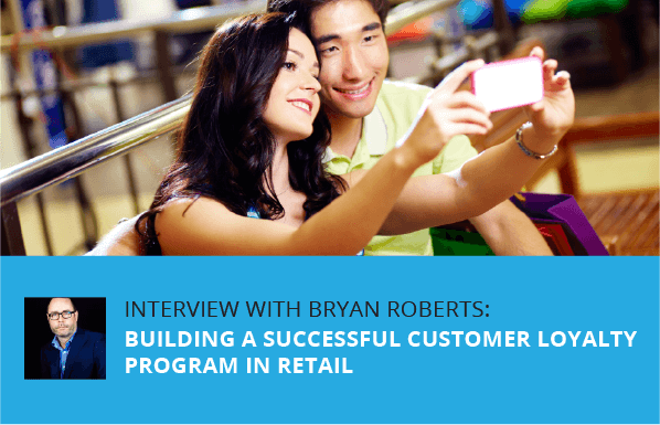 Interview with Bryan Roberts: Building a Successful Customer Loyalty Program in Retail