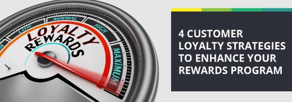 4 Customer Loyalty Strategies to Enhance Your Rewards Program