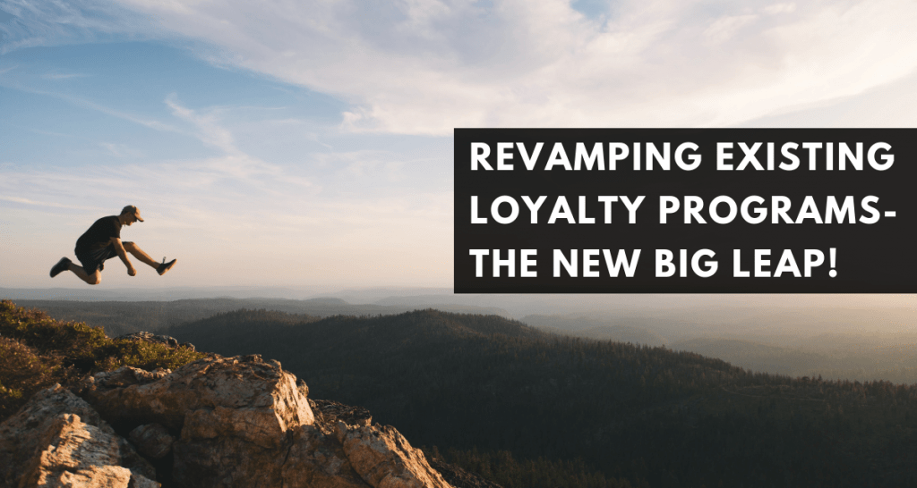 Revamping existing loyalty programs- The new big leap!