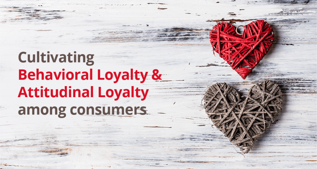 Cultivating Behavioral Loyalty and Attitudinal Loyalty