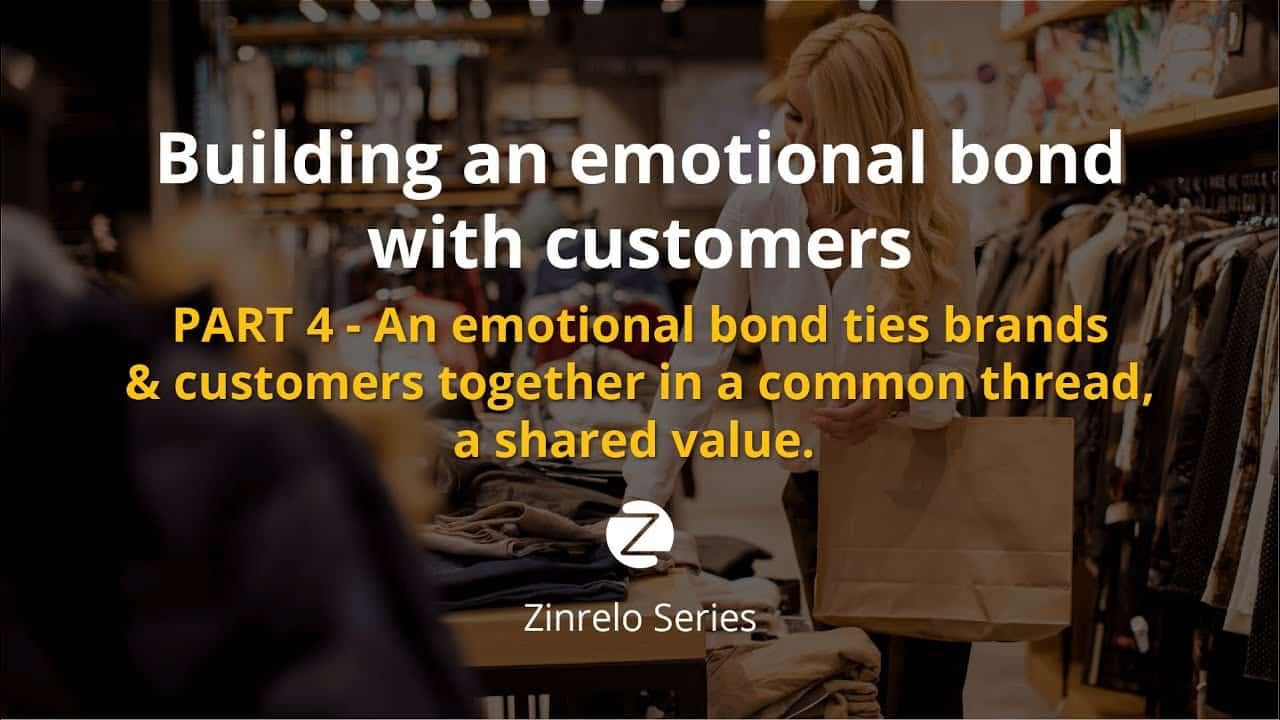 Part 4 – An emotional bond ties brands and customers together in a common thread, a shared value.