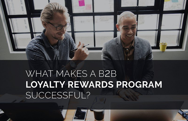 What makes a B2B Loyalty Rewards Program Successful?