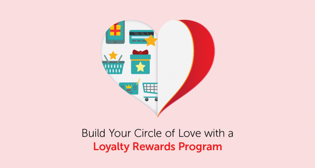 Build Your Circle of Love With a Loyalty Rewards Program