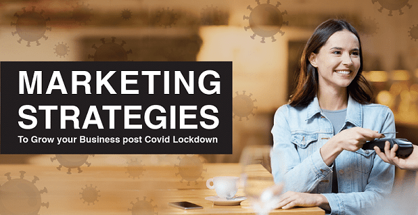 Marketing Strategies to Grow Your Business After COVID-19 Lockdown