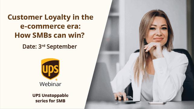 UPS Webinar: Customer Loyalty in the e-Commerce Era: How SMBs Can Win?