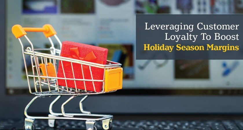 Leveraging Customer Loyalty to Boost Holiday Season Margins